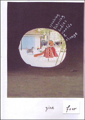 image of the cover of zine 4 in A4 size. a photo of a playground viewed through a tunnel. handwritten words in white: speaking, listening, bodies, worlds & change.
