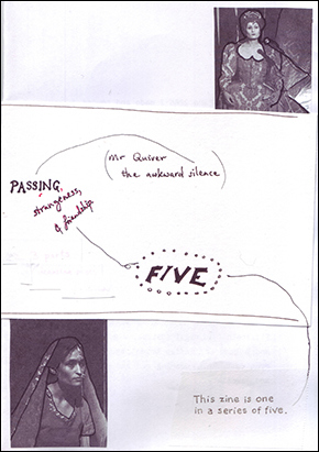 image of the cover of zine 5 in A4 format. a clumsy collage with two photos of the author, dressed as Queen Elizabeth 1 and as an Indian bride. Handwritten words: PASSING, strangeness & friendship. In brackets: Mr Quiver, the awkward silence.